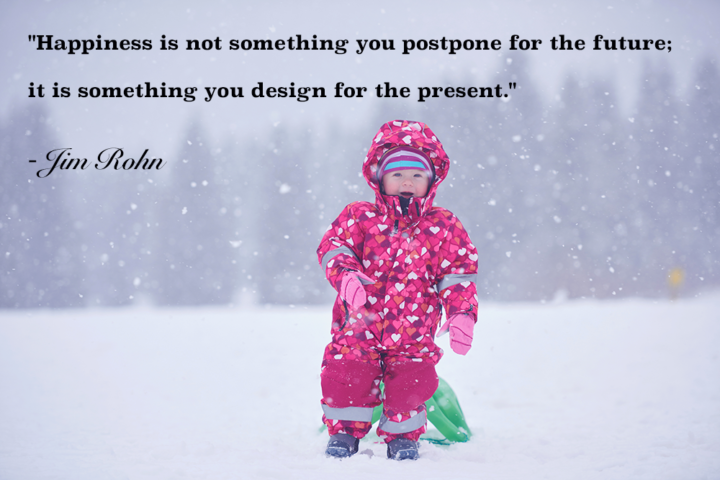 Happiness is not something you postpone for the future